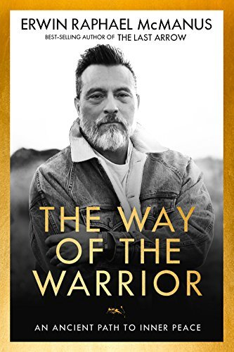 The Way of the Warrior - Erwin Raphael McManus